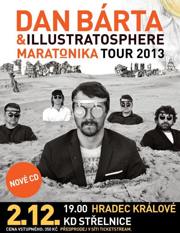 2. prosince 2013 od 19 hodin, KD Střelnice Hradec Králové Výjimečný a charismatický Dan Bárta představí během svého podzimního turné MARATONIKA 2013 svůj jedinečný program s kapelou Illustratosphere.