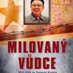 Milovaný vůdce – můj útěk ze Severní Koreje