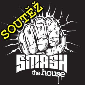 SOUTĚŽ o vstupenky na SMASH THE HOUSE