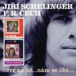 JIŘÍ SCHELINGER, F. R. ČECH – Hrrr na ně… nám se líbí…