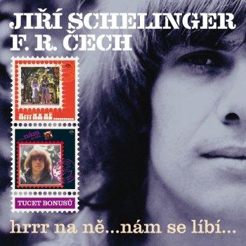 JIŘÍ SCHELINGER, F. R. ČECH - Hrrr na ně... nám se líbí...