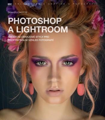 Photoshop a Lightroom - kreativní obrazové styly pro profesionální vzhled fotografií
